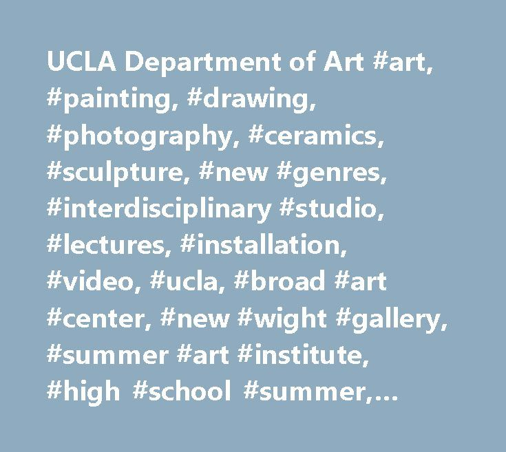 UCLA Department of Art #art, #painting, #drawing, #photography, #ceramics, #sculpture, #new #genres, #interdisciplinary #studio, #lectures, #installation, #video, #ucla, #broad #art #center, #new #wight #gallery, #summer #art #institute, #high #school #summer, #los #angeles http://gambia.remmont.com/ucla-department-of-art-art-painting-drawing-photography-ceramics-sculpture-new-genres-interdisciplinary-studio-lectures-installation-video-ucla-broad-art-center-new-wig/  # The Eli and Edythe…