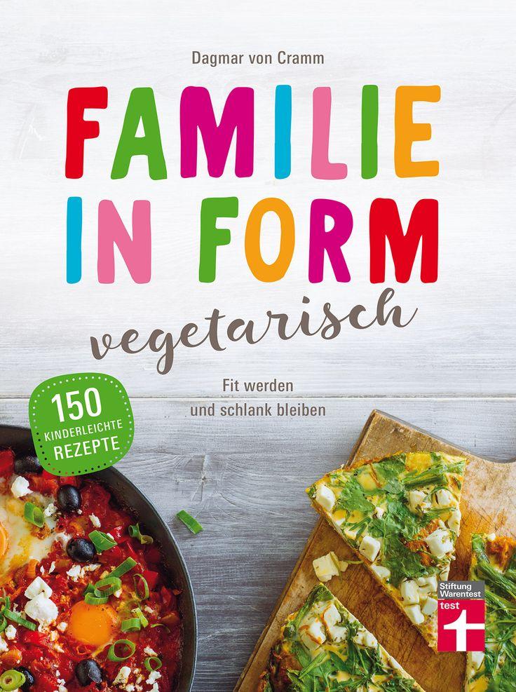 Familie in Form - vegetarisch: Fit werden und schlank bleiben von Dagmar von Cramm, Stiftung Warentest 2017, ISBN-13: 978-3868514490