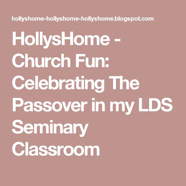 HollysHome - Church Fun: Celebrating The Passover in my LDS Seminary Classroom