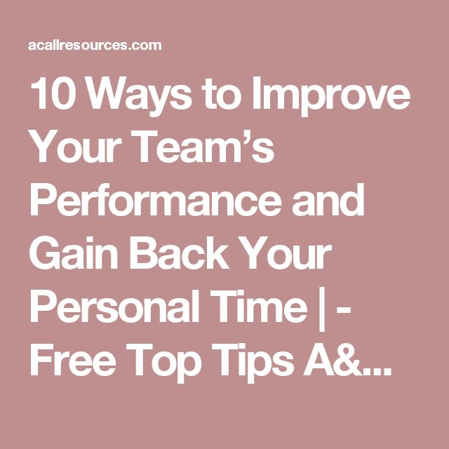 10 Ways to Improve Your Team's Performance and Gain Back Your Personal Time | - Free Top Tips A&C Accounting And Tax Services - Cheapest Bookkeeping Service, Payroll And CA Income Tax Services - Oakland, CA