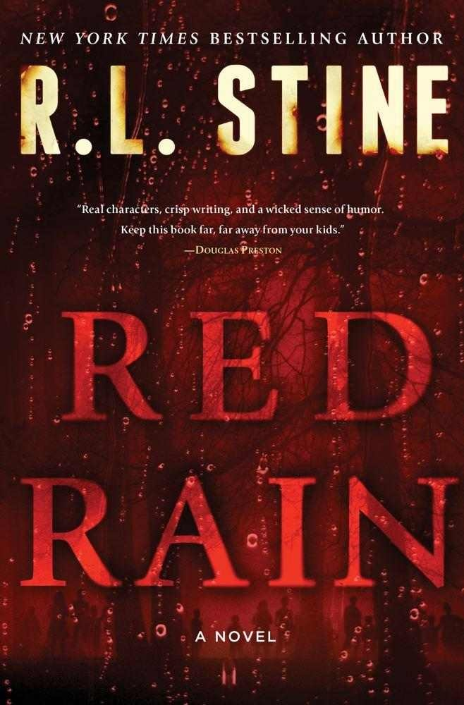 RL Stine's first adult horror novel: Red Rain -- Fall 2012. Had no idea this author did adult novels. I loved those goosebumps books!!!