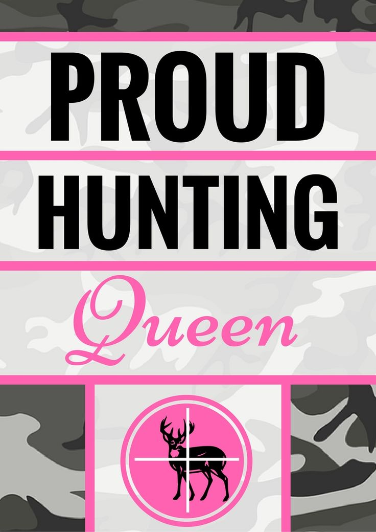 Hunting Printables   Are you a proud hunting queen or know some?    Hang this on your wall and show that you are a supporter of women who hunt.