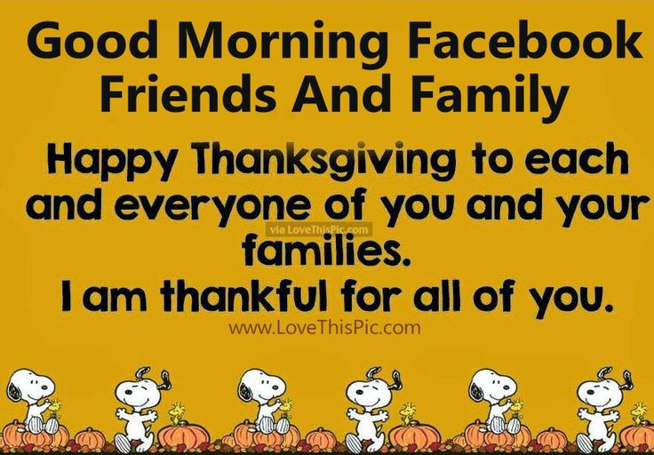 Good Morning Facebook Friends And Family Happy Thanksgiving thanksgiving good morning thanksgiving pictures happy thanksgiving thanksgiving quotes thanksgiving quotes for family best thanksgiving quotes thanksgiving quotes for facebook thanksgiving quotes for friends