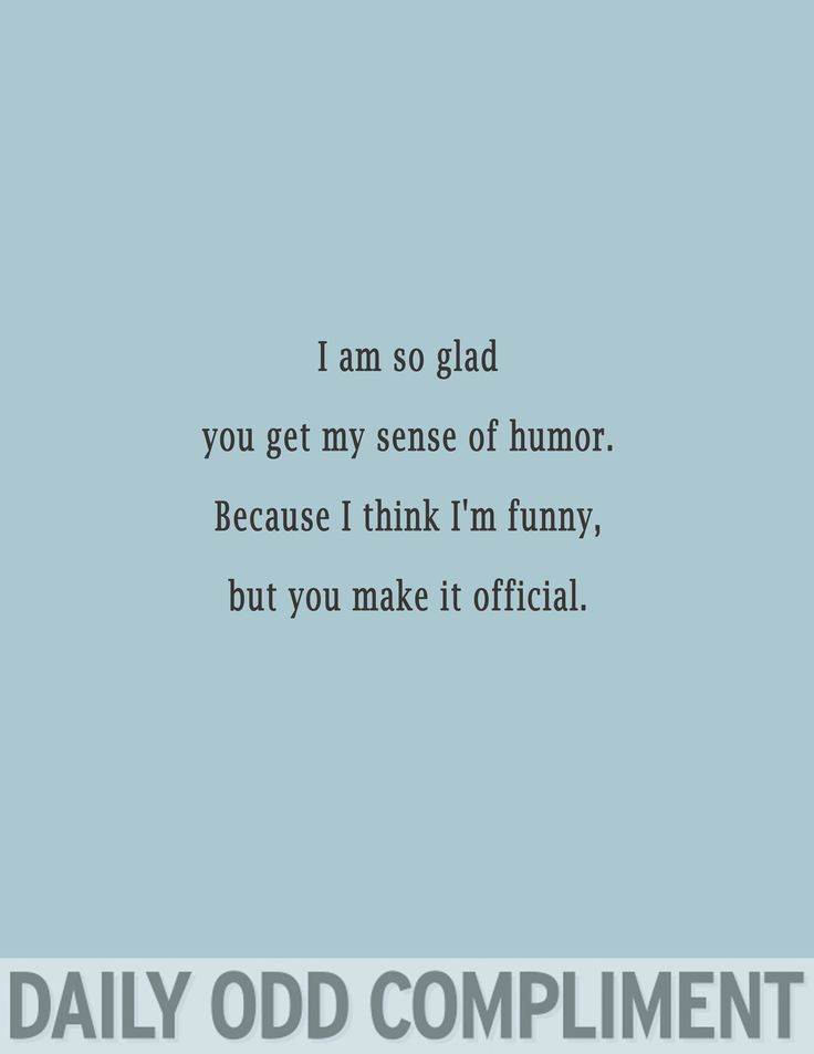I am so glad you get my sense of humor.  Because I think I'm funny, but you make it official.
