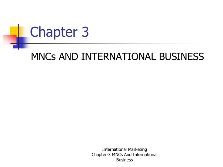 MNCs and International Business: --->Definition + Criteria of MNCs --->Globalisation --->Pros + Cons of MNCs --->MNCs in India