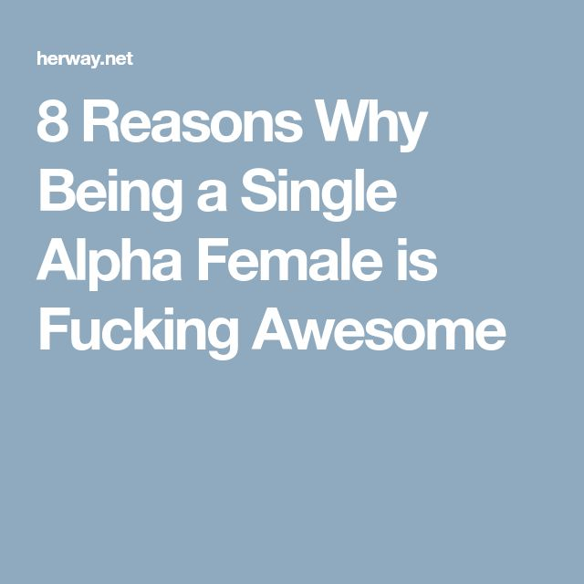 8 Reasons Why Being a Single Alpha Female is Fucking Awesome