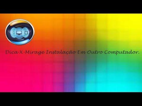 Dica - X-Mirage Instalação em Outro Computador ♡ ♥