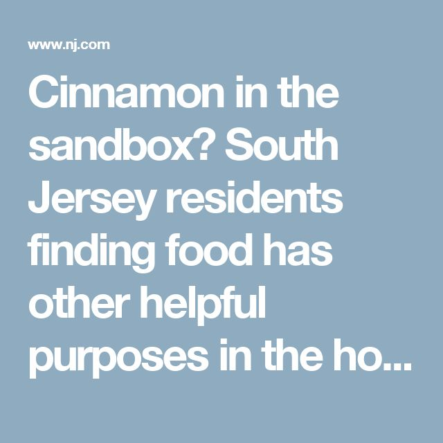 Cinnamon in the sandbox? South Jersey residents finding food has other helpful purposes in the home | 						NJ.com
