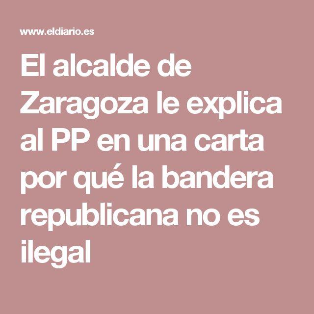 El alcalde de Zaragoza le explica al PP en una carta por qué la bandera republicana no es ilegal