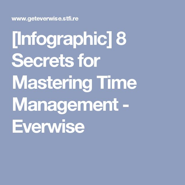 [Infographic] 8 Secrets for Mastering Time Management - Everwise