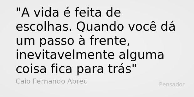 Caio Fernando Abreu: A vida é feita de escolhas. Quando...