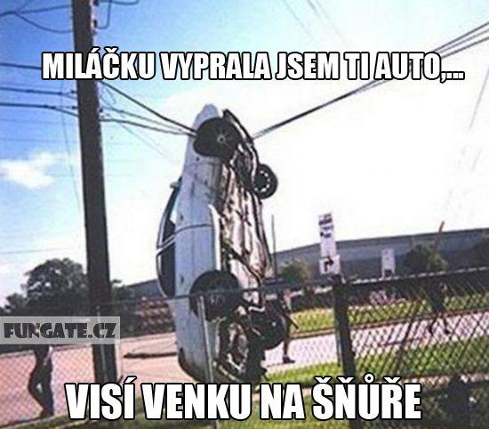 Miláčku vyprala jsem ti auto,…