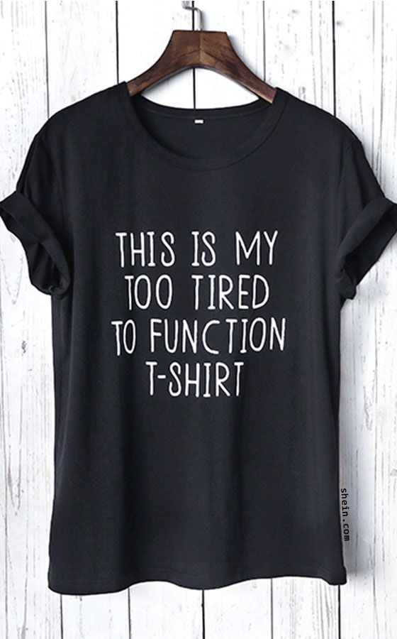 This is my too tired to function T-shirt