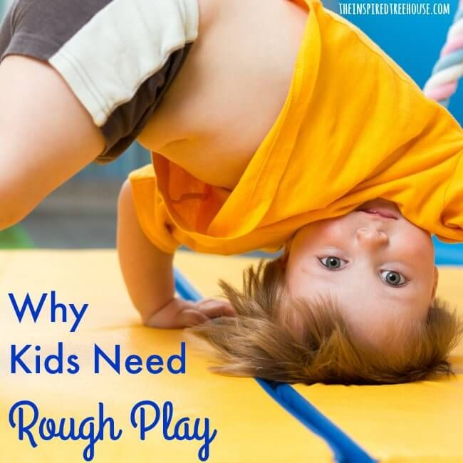 WHY KIDS NEED ROUGH PLAY + 20 AWESOME ACTIVITIES
