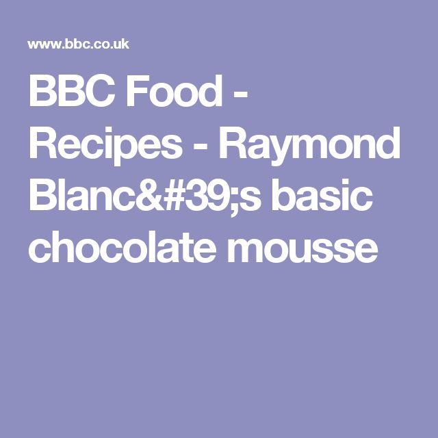 BBC Food - Recipes - Raymond Blanc's basic chocolate mousse