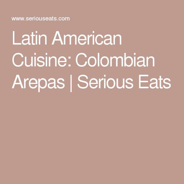 Latin American Cuisine: Colombian Arepas | Serious Eats