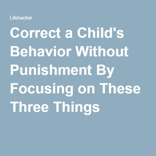 Correct a Child's Behavior Without Punishment By Focusing on These Three Things