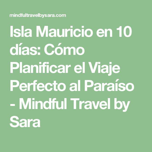 Isla Mauricio en 10 días: Cómo Planificar el Viaje Perfecto al Paraíso - Mindful Travel by Sara