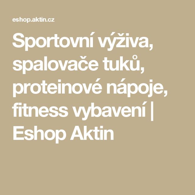 Sportovní výživa, spalovače tuků, proteinové nápoje, fitness vybavení | Eshop Aktin