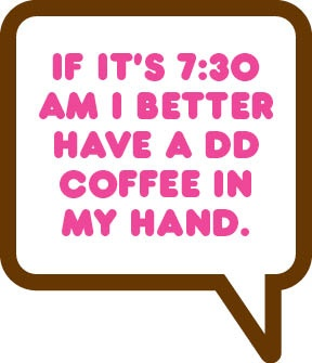 We cannot imagine a morning without DD Coffee!