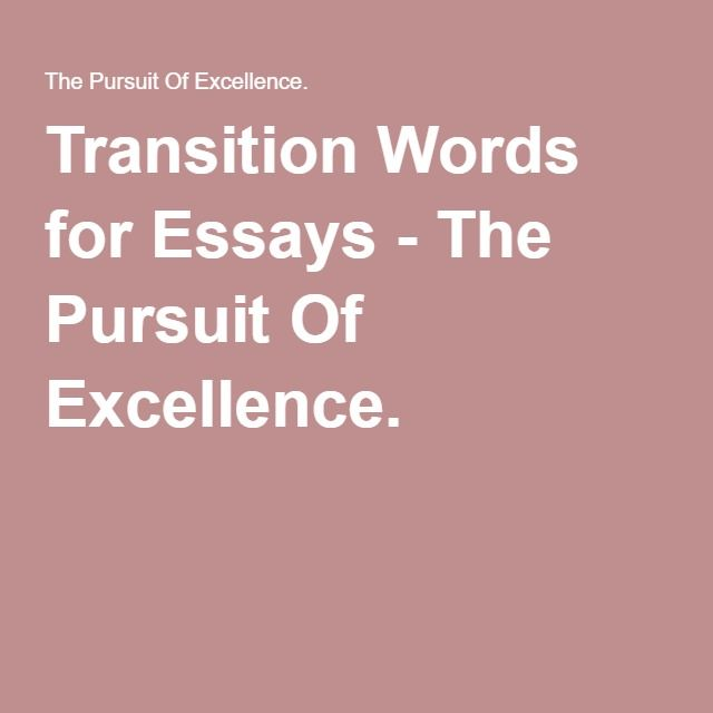 good transition words end essay Keep in mind that adequate transitions cannot simply be added to the essay without planning without a good words and phrases created end of a paragraph by.