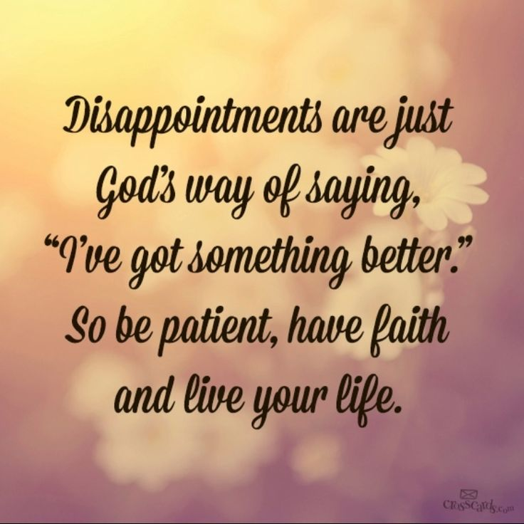 "Disappointments are just God's way of saying ""I've got something better"""