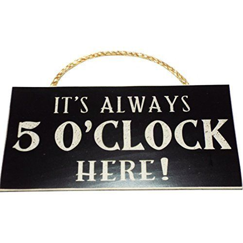 It's Always 5 O'Clock Here! Vintage Wood Sign for Wall Decor, Man Cave, Wet Bar Accessories -- PERFECT GIFT FOR HIM!