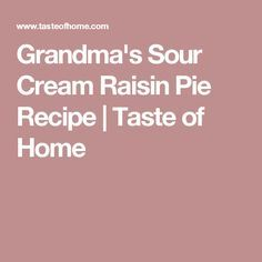Grandma's Sour Cream Raisin Pie Recipe | Taste of Home