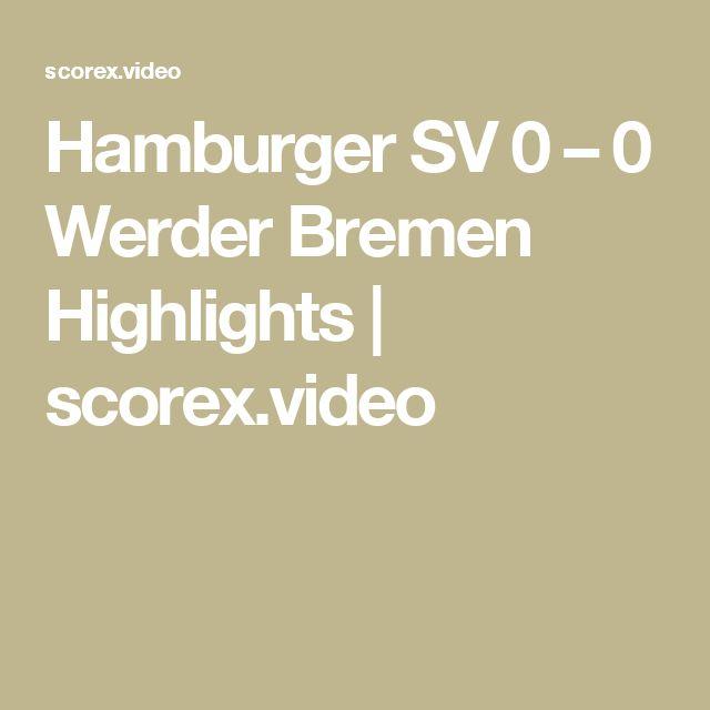 Hamburger SV 0 – 0 Werder Bremen Highlights | scorex.video