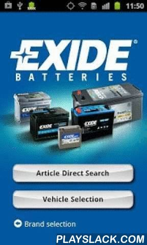 EXIDE Catalogue  Android App - playslack.com ,  NEW ! Discovery our NEW, NATIVE App !Choose the correct battery for your vehicle with the fast and easy-to-use Exide Technologies Battery Finder Android app.With the Exide Technologies Battery Finder, you can easily search for the correct replacement battery for you vehicle anytime, anywhere!Thanks to the various search possibilities, battery selection is made easy by simply entering any of the following vehicle information: Plate/registration…
