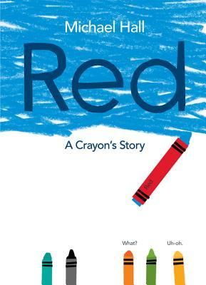 """""""Red : a crayon's story"""", by Michael Hall - Red has a bright red label, but he is, in fact, blue. His teacher tries to help him be red, his mother tries to help him be red by sending him out on a playdate with a yellow classmate, and the scissors try to help him be red by snipping his label so that he has room to breathe. But Red is miserable. He just can't be red, no matter how hard he tries!"""