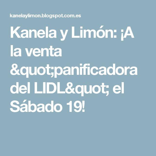 """Kanela y Limón: ¡A la venta """"panificadora del LIDL"""" el Sábado 19!"""