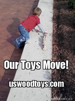 Meme Creator - Our Toys Move! uswoodtoys.com