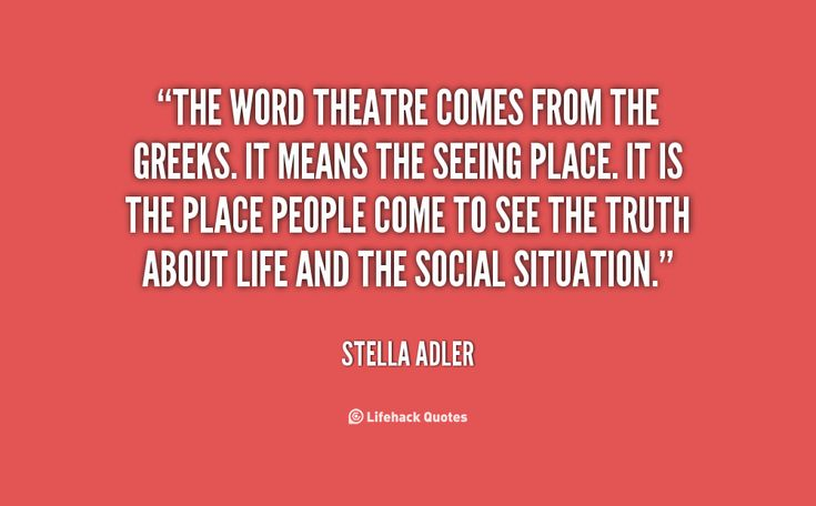 The word theatre comes from the Greeks. It means the seeing place. It is the…