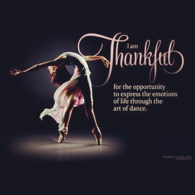 I Am Thankful For The Opportunity To Express The Emotions Of Life Through  The Art Of Dance