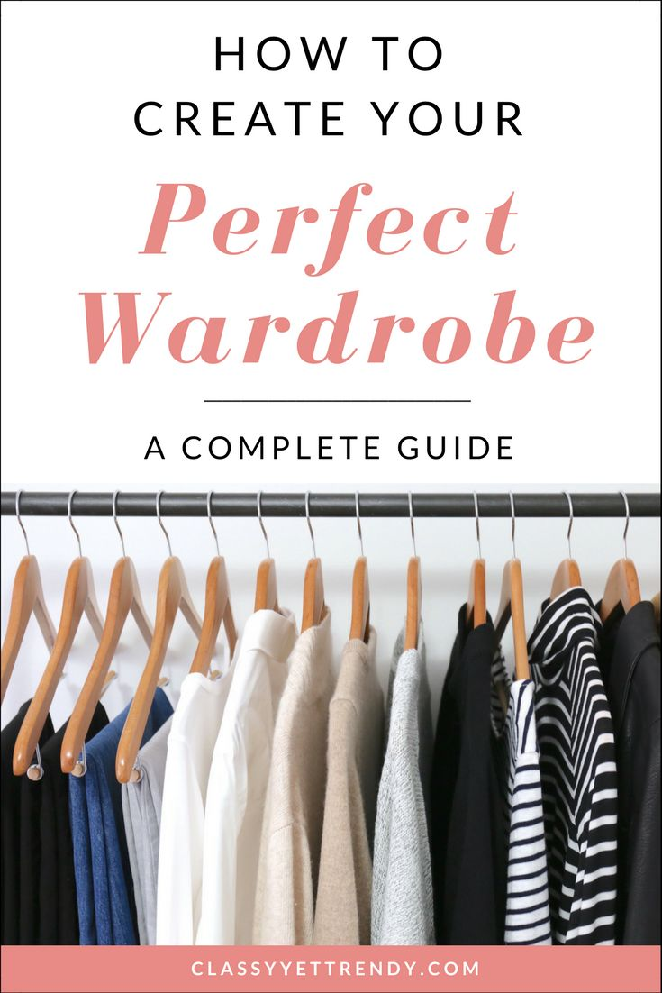 How To Create Your Perfect Wardrobe - A Complete Guide - transform your closet and create a custom wardrobe, with outfit ideas.