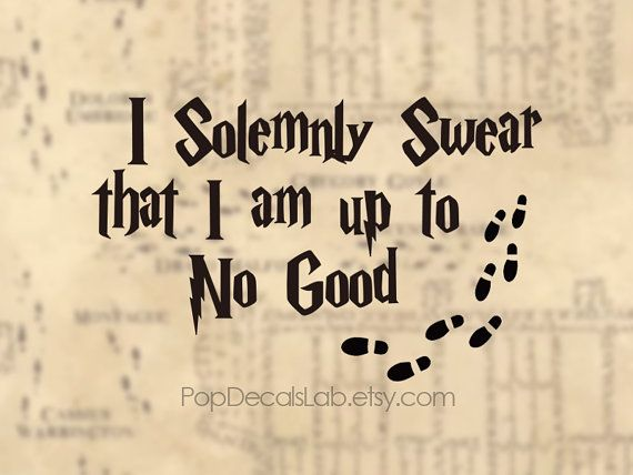 I Solemnly Swear That I Am Up To No Good Vinyl Decal - Harry Potter - wall car macbook decal- laptop sticker - made in USA - PopDecalsLab