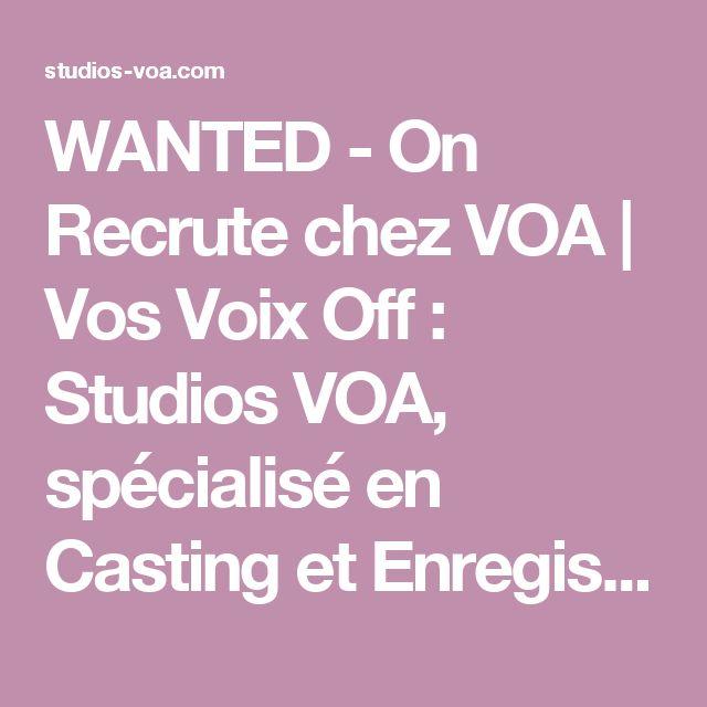 WANTED - On Recrute chez VOA   Vos Voix Off : Studios VOA, spécialisé en Casting et Enregistrement Voix Off