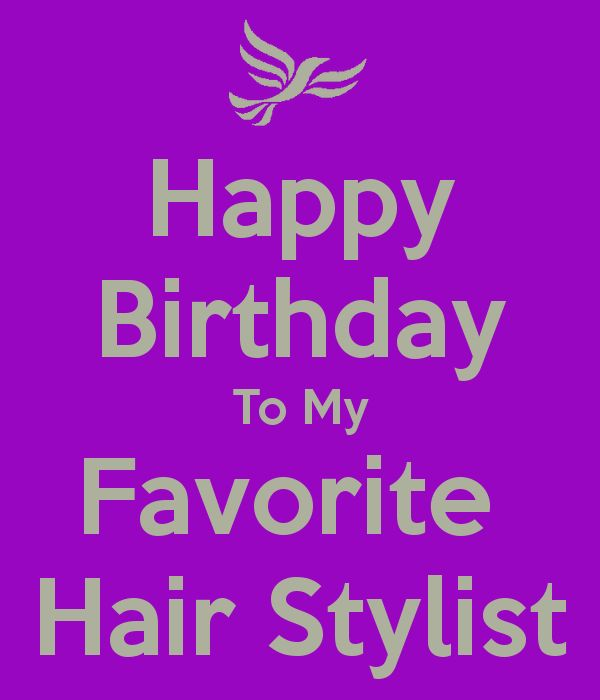 The Best Hair Stylist : happy-birthday-to-my-favorite-hair-stylist-1.png (600?700) More