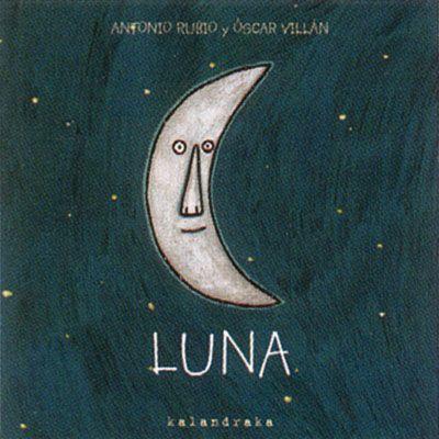 """Antonio Rubio / Óscar Villán. """"Luna"""". Editorial Kalandraka (1 a 4 años)"""