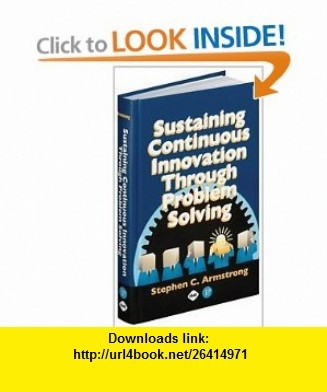 Sustaining Continuous Inovation Through Problem Solving (9780831132750) Stephen Armstrong , ISBN-10: 0831132752  , ISBN-13: 978-0831132750 ,  , tutorials , pdf , ebook , torrent , downloads , rapidshare , filesonic , hotfile , megaupload , fileserve