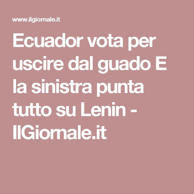 Ecuador vota per uscire dal guado  E la sinistra punta tutto su Lenin - IlGiornale.it