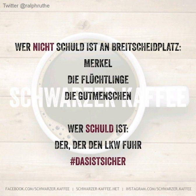 Wer nicht schuld ist an Breitscheidplatz: Merkel Die Flüchtlinge Die Gutmensch Wer schuld ist: Der,der den LKW fuhr #Dasistsicher shares