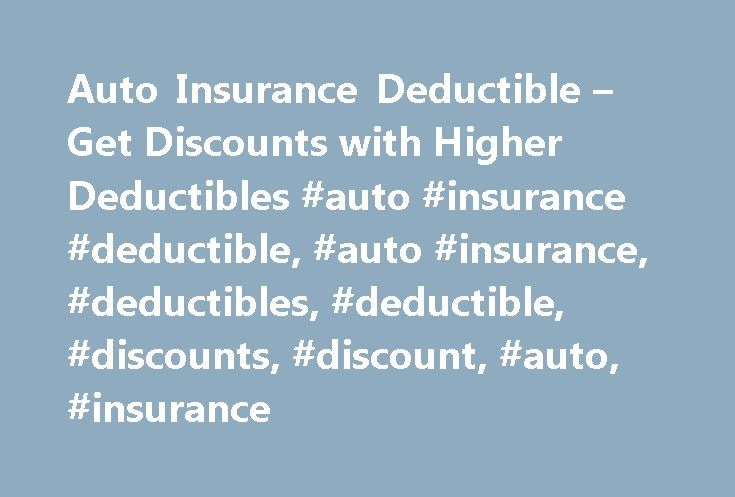 Auto Insurance Deductible – Get Discounts with Higher Deductibles #auto #insurance #deductible, #auto #insurance, #deductibles, #deductible, #discounts, #discount, #auto, #insurance http://malta.remmont.com/auto-insurance-deductible-get-discounts-with-higher-deductibles-auto-insurance-deductible-auto-insurance-deductibles-deductible-discounts-discount-auto-insurance/  # Auto Insurance Deductible and Discounts Car insurance rates being what they are, is discount auto insurance a realistic…