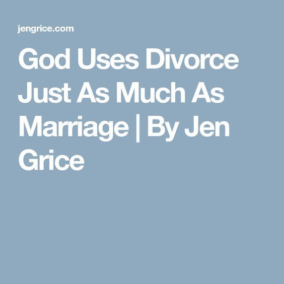God Uses Divorce Just As Much As Marriage   By Jen Grice