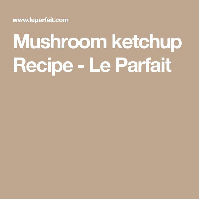 Mushroom ketchup Recipe - Le Parfait