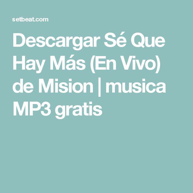 Descargar Sé Que Hay Más (En Vivo) de Mision   musica MP3 gratis