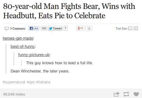 """""""80 year-old Man Fights Bear, Wins with Headbutt, Eats Pie to Celebrate"""" Dean Winchester, the later years"""