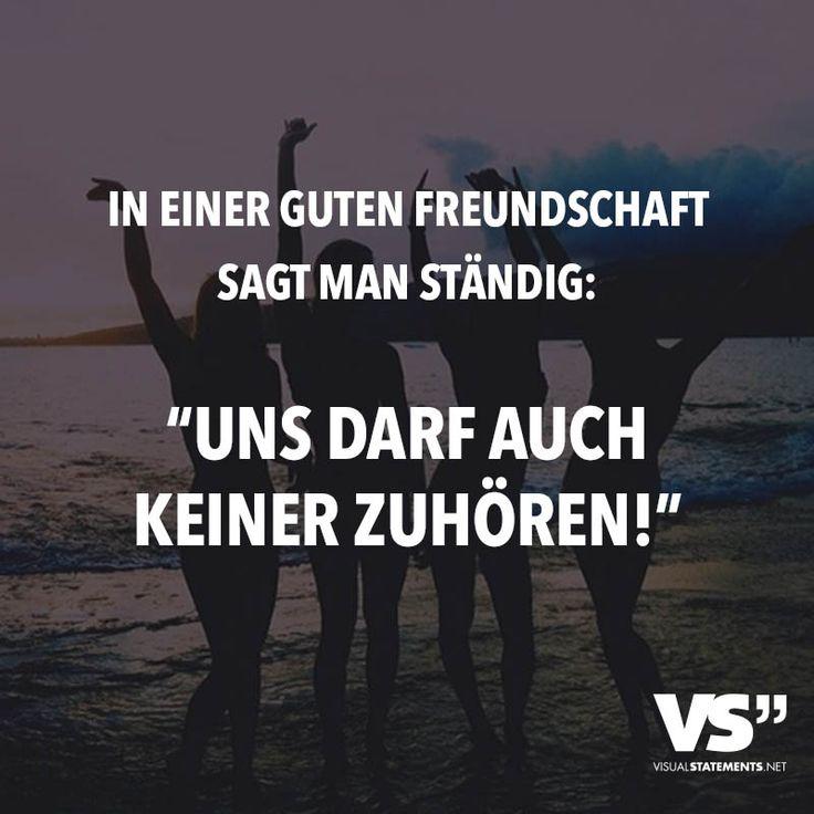 """In einer guten Freundschaft sagt man ständig: """"Uns darf auch keiner zuhören!"""" - VISUAL STATEMENTS®"""