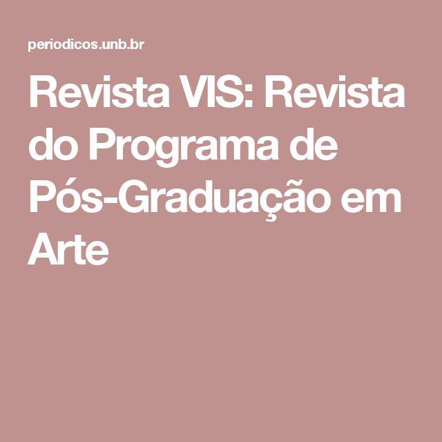 Revista VIS: Revista do Programa de Pós-Graduação em Arte